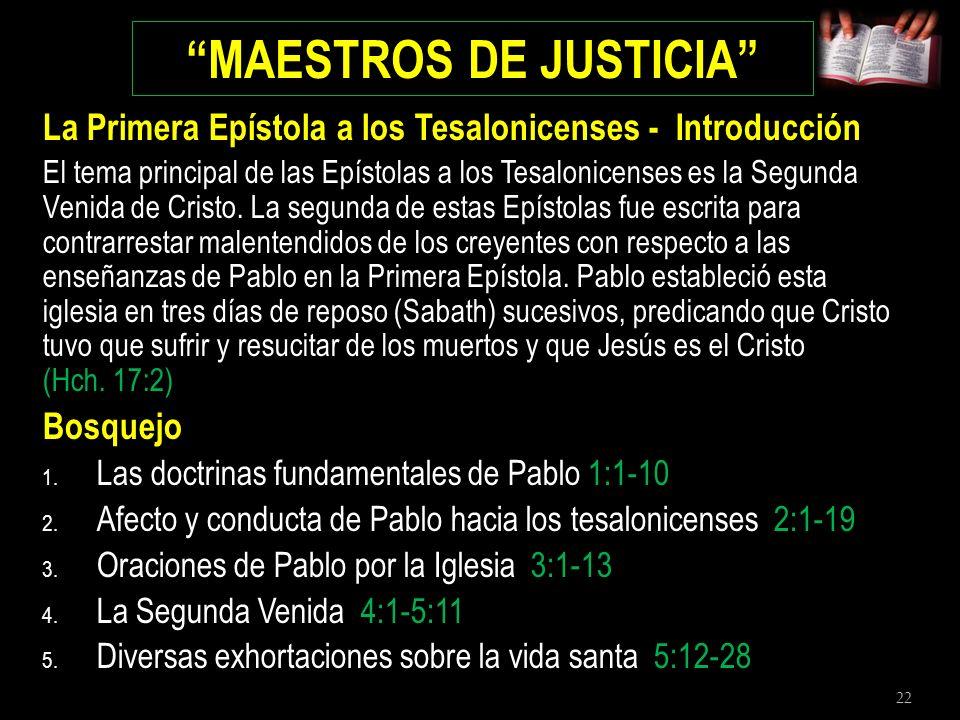 22 MAESTROS DE JUSTICIA La Primera Epístola a los Tesalonicenses - Introducción El tema principal de las Epístolas a los Tesalonicenses es la Segunda
