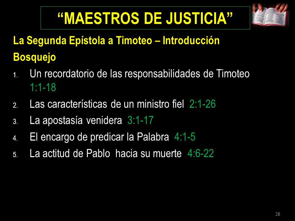 28 MAESTROS DE JUSTICIA La Segunda Epístola a Timoteo – Introducción Bosquejo 1. Un recordatorio de las responsabilidades de Timoteo 1:1-18 2. Las car