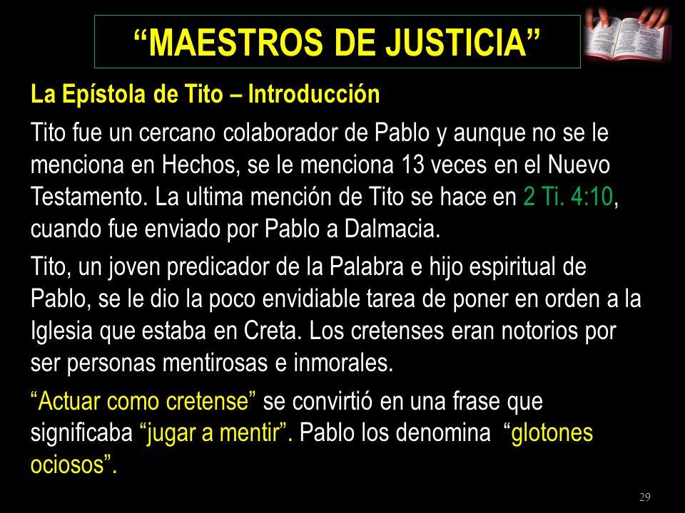 29 MAESTROS DE JUSTICIA La Epístola de Tito – Introducción Tito fue un cercano colaborador de Pablo y aunque no se le menciona en Hechos, se le mencio