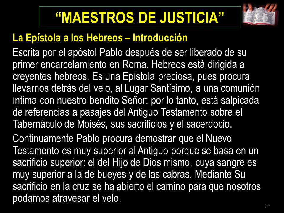 32 MAESTROS DE JUSTICIA La Epístola a los Hebreos – Introducción Escrita por el apóstol Pablo después de ser liberado de su primer encarcelamiento en