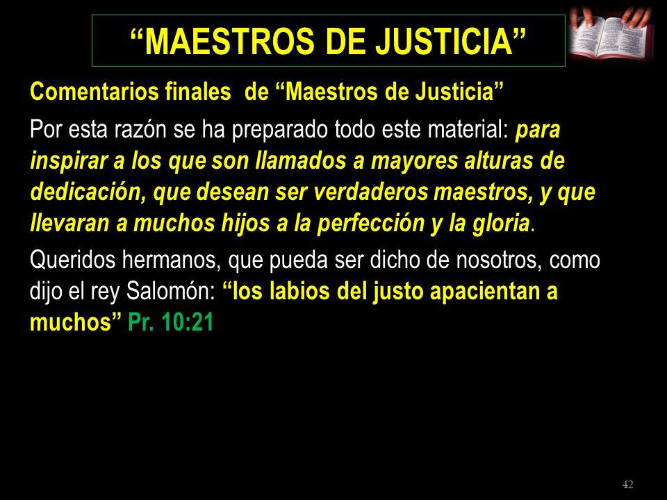 42 MAESTROS DE JUSTICIA Comentarios finales de Maestros de Justicia Por esta razón se ha preparado todo este material: para inspirar a los que son lla