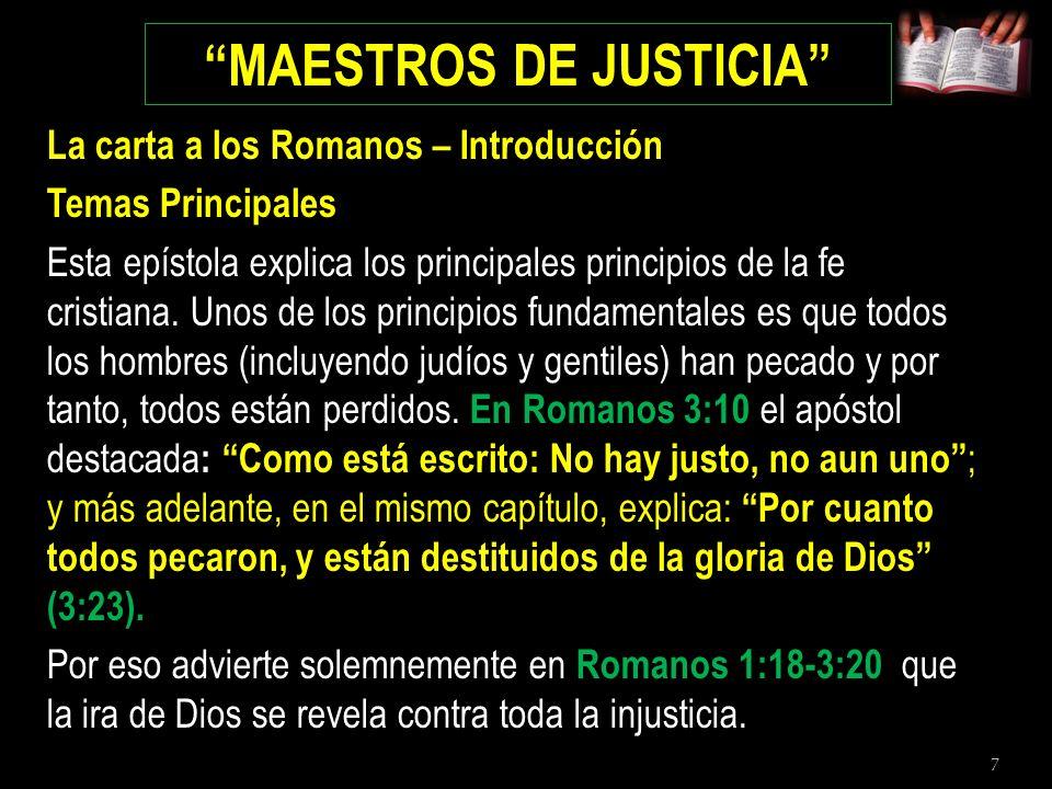 7 MAESTROS DE JUSTICIA La carta a los Romanos – Introducción Temas Principales Esta epístola explica los principales principios de la fe cristiana. Un