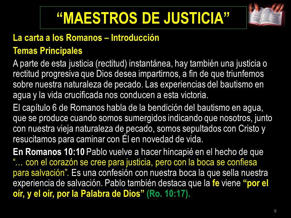 9 MAESTROS DE JUSTICIA La carta a los Romanos – Introducción Temas Principales A parte de esta justicia (rectitud) instantánea, hay también una justic