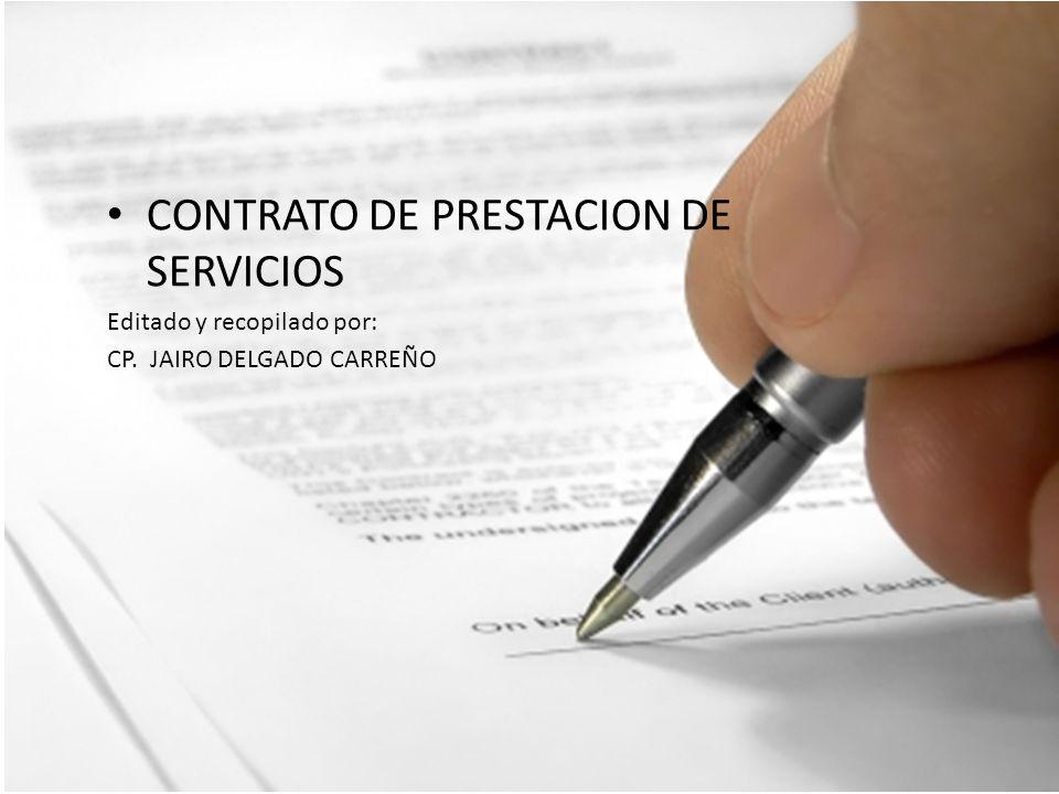 CONTRATO DE PRESTACION DE SERVICIOS Editado y recopilado por: CP. JAIRO DELGADO CARREÑO
