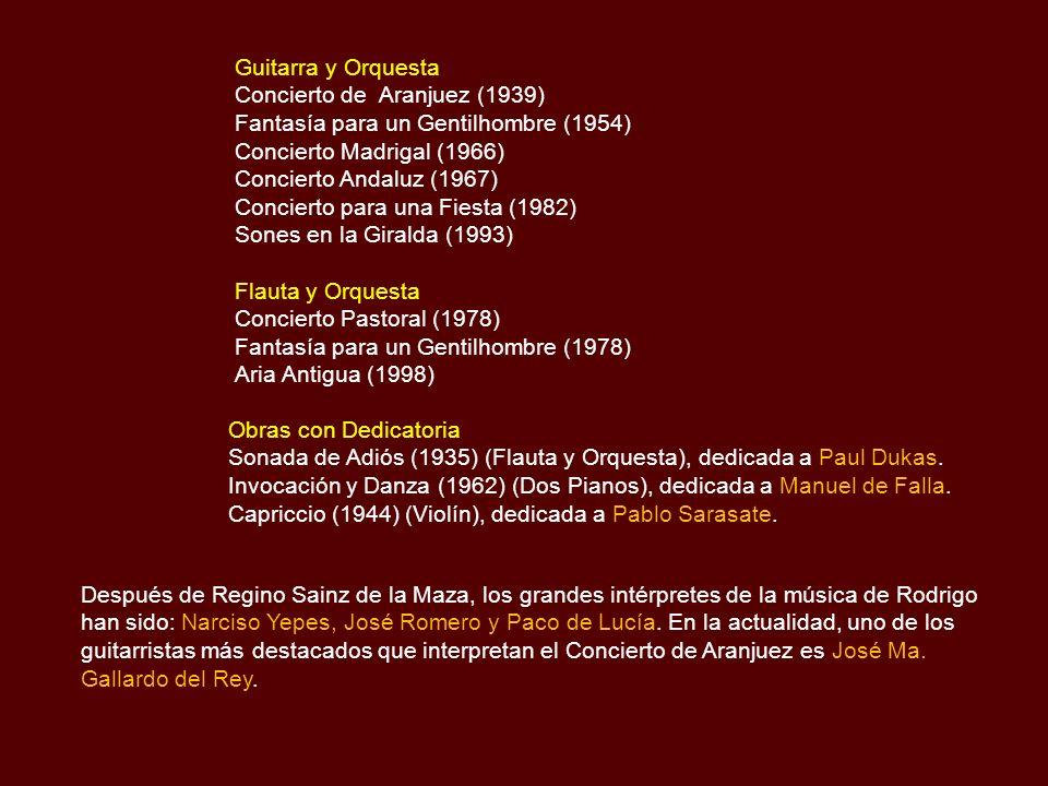 Orquesta de Vientos Homenaje a Sagunto (1955) Adagio para instrumentos de viento (1966) Pasodoble para Paco Alcalde (1975) Rondalla Estudiantina (1962) Piano y Orquesta Concierto Heroico (1933-1942) Concierto para Piano (1995) Violín y Orquesta Cançoneta (1923) Concierto de Estío (1943) Violonchelo y Orquesta Concierto in modo Galante (1949) Concierto como un Divertimiento (1981) Arpa y Orquesta Concierto Serenata (1954) Sones en la Giralda (1963) Concierto de Aranjuez (1974) Concierto Andaluz Tiempo de Bolero