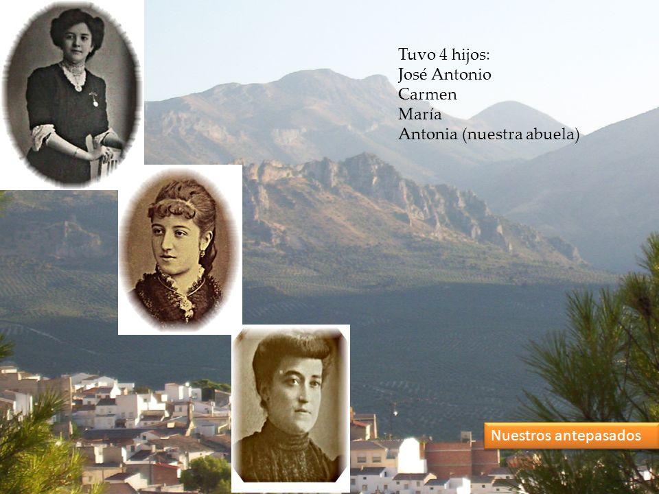 Nuestros antepasados Tuvo 4 hijos: José Antonio Carmen María Antonia (nuestra abuela)