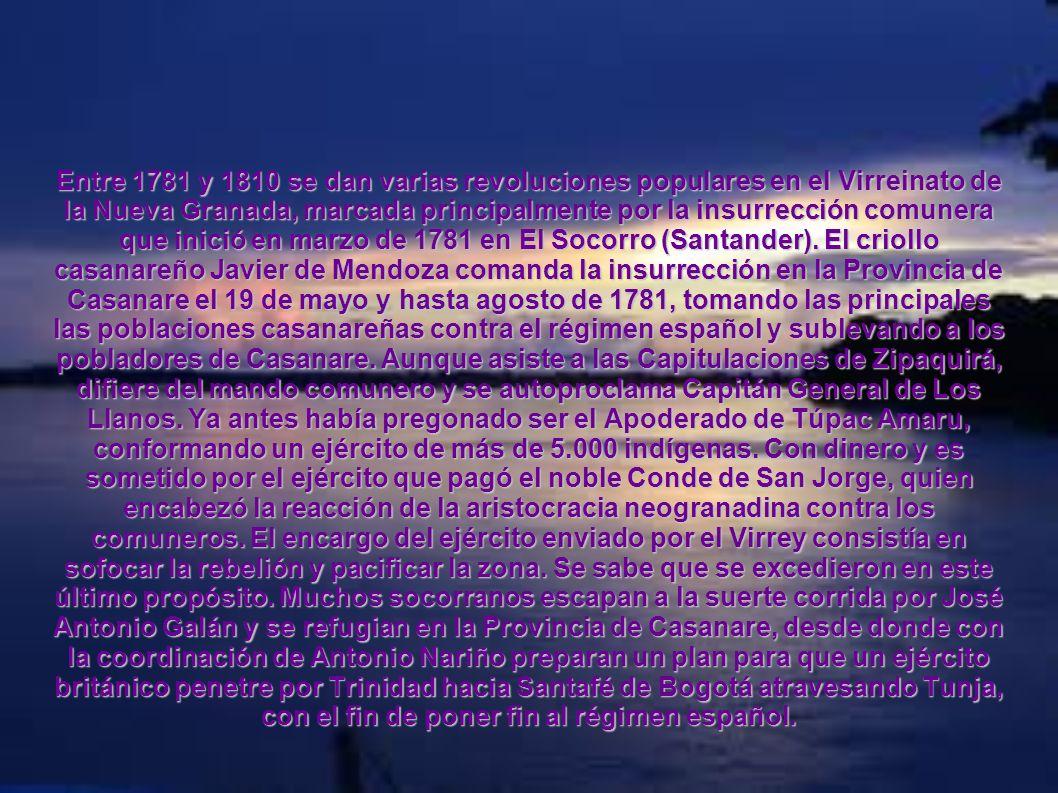 Entre 1781 y 1810 se dan varias revoluciones populares en el Virreinato de la Nueva Granada, marcada principalmente por la insurrección comunera que i