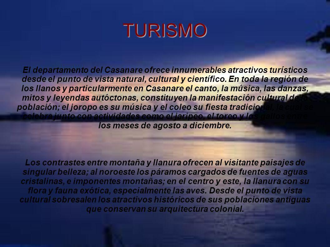 TURISMO El departamento del Casanare ofrece innumerables atractivos turísticos desde el punto de vista natural, cultural y científico. En toda la regi
