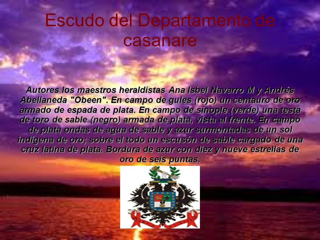 himno Salve Casanare, gloria inmortal eres el sendero de la libertad; honor a tu raza, épico historial; que escribió bolívar allá en Boyacá