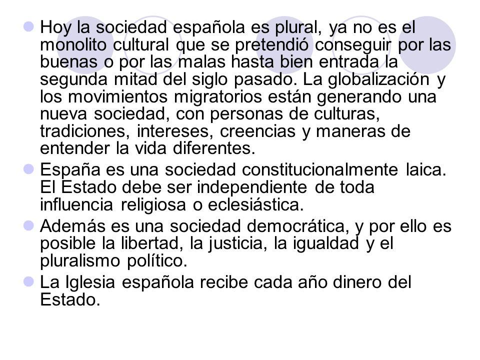 Hoy la sociedad española es plural, ya no es el monolito cultural que se pretendió conseguir por las buenas o por las malas hasta bien entrada la segu
