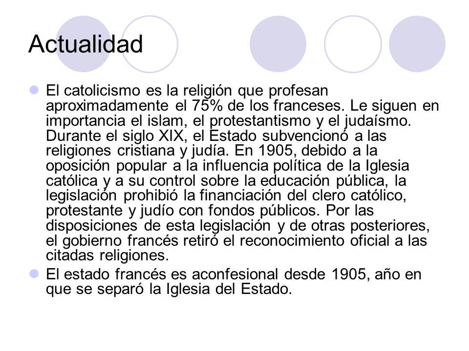 Actualidad El catolicismo es la religión que profesan aproximadamente el 75% de los franceses. Le siguen en importancia el islam, el protestantismo y