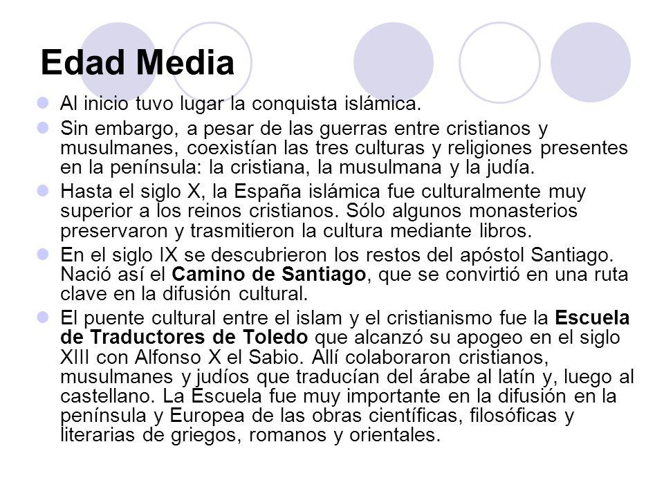 Edad Media Al inicio tuvo lugar la conquista islámica. Sin embargo, a pesar de las guerras entre cristianos y musulmanes, coexistían las tres culturas
