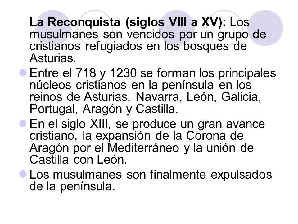 La Reconquista (siglos VIII a XV): Los musulmanes son vencidos por un grupo de cristianos refugiados en los bosques de Asturias. Entre el 718 y 1230 s