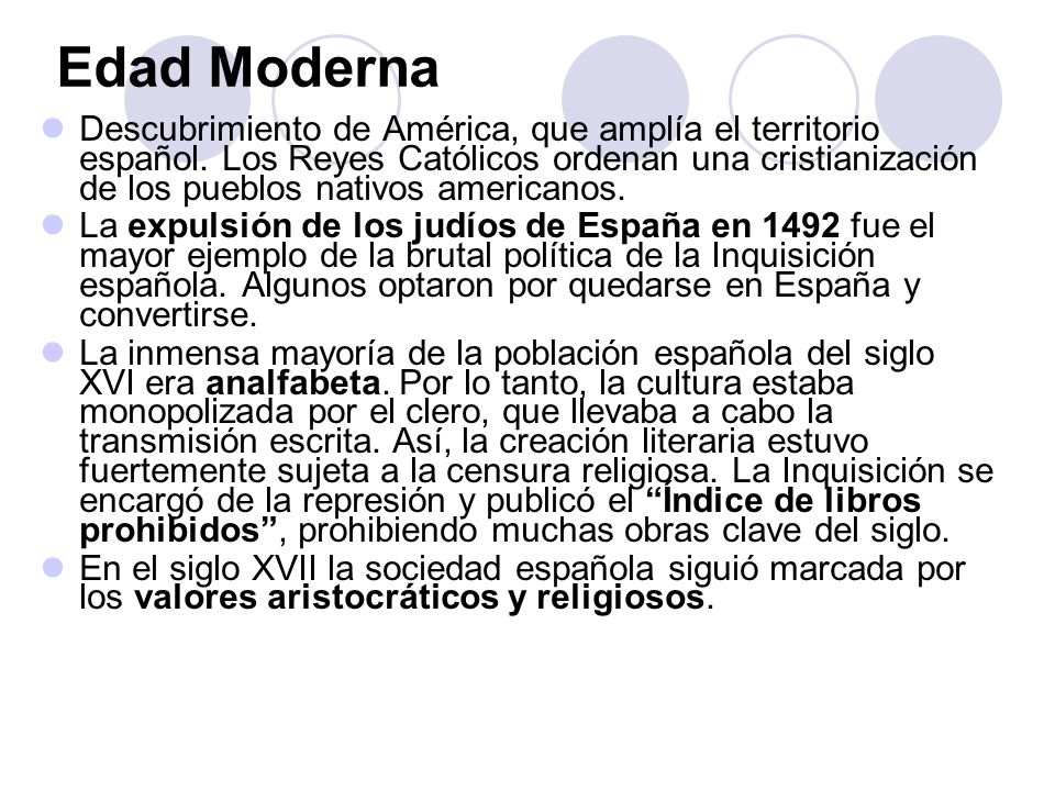 Edad Moderna Descubrimiento de América, que amplía el territorio español. Los Reyes Católicos ordenan una cristianización de los pueblos nativos ameri