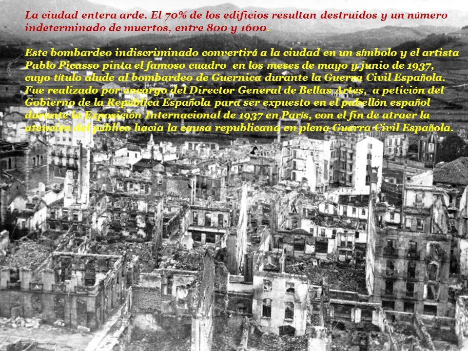 La ciudad entera arde. El 70% de los edificios resultan destruidos y un n ú mero indeterminado de muertos, entre 800 y 1600. Este bombardeo indiscrimi