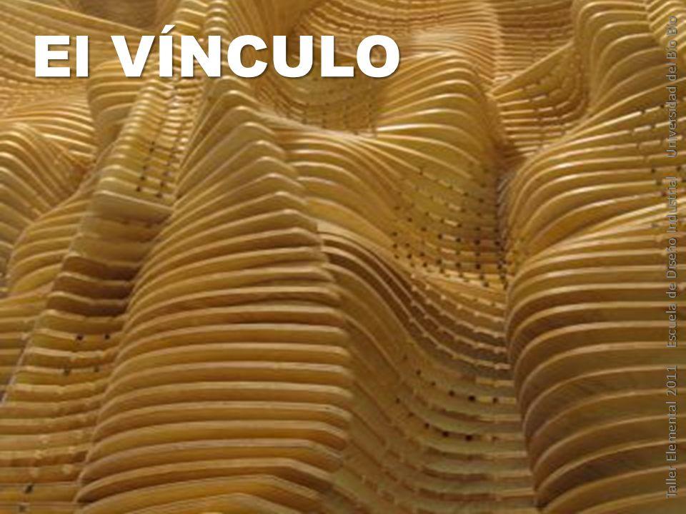 El VÍNCULO Taller Elemental 2011 Escuela de Diseño Industrial Universidad del Bío Bío