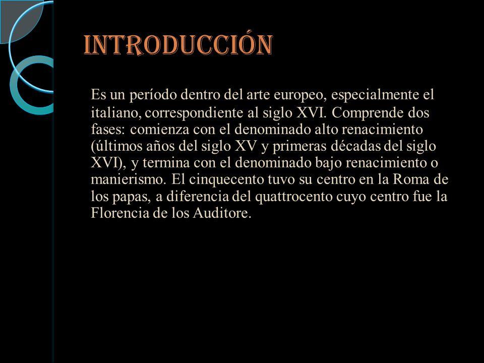 INTRODUCCIÓN Es un período dentro del arte europeo, especialmente el italiano, correspondiente al siglo XVI.