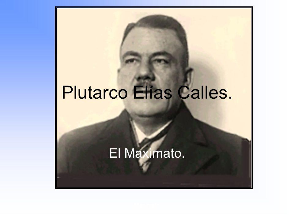 Maximato Plutarco Elías Calles. El Maximato.