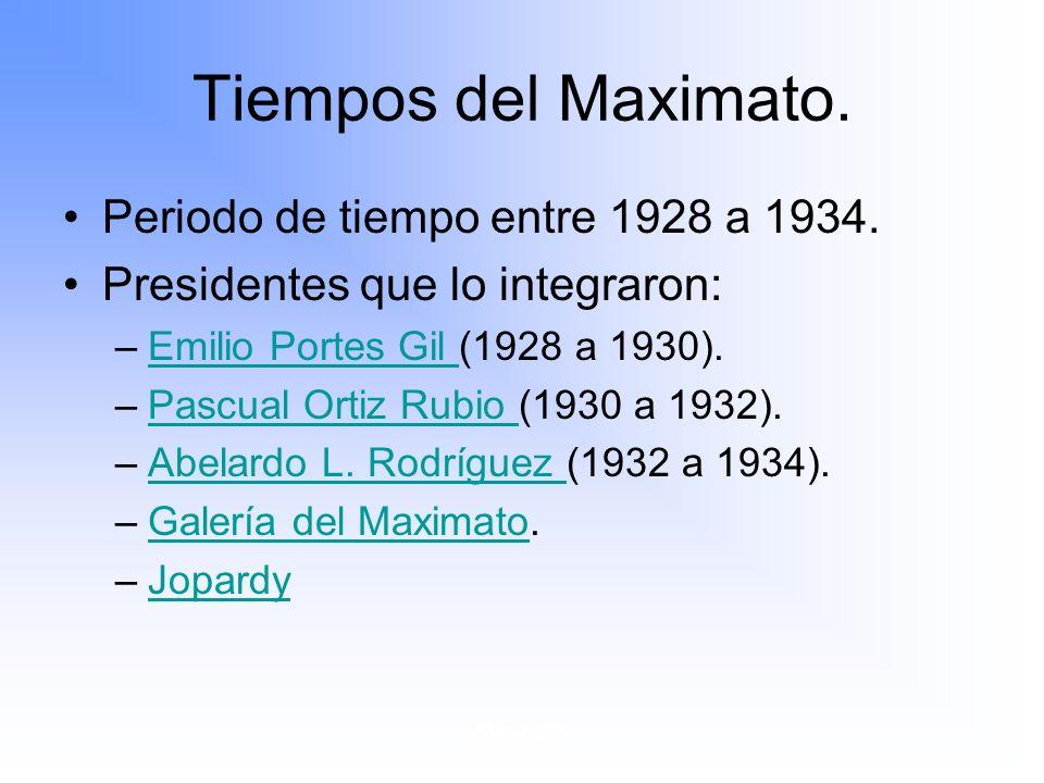 Maximato Tiempos del Maximato.Periodo de tiempo entre 1928 a 1934.