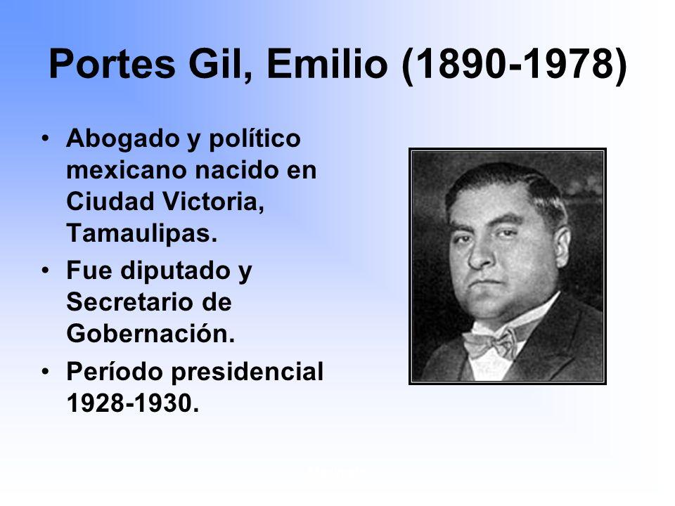 Maximato Portes Gil, Emilio (1890-1978) Abogado y político mexicano nacido en Ciudad Victoria, Tamaulipas.