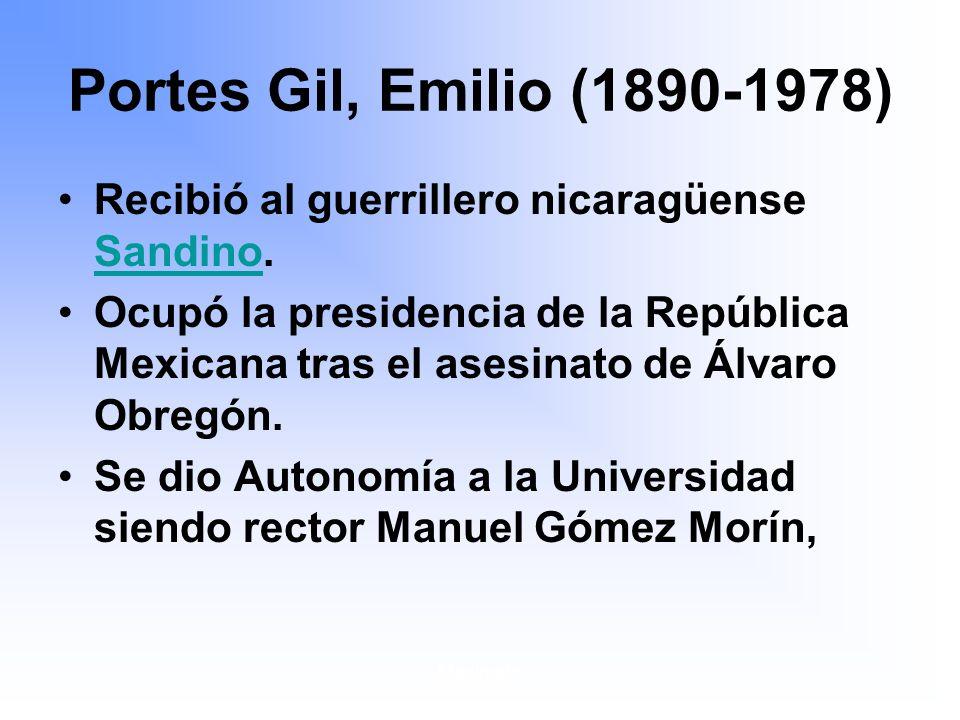 Maximato Portes Gil, Emilio (1890-1978) Recibió al guerrillero nicaragüense Sandino.