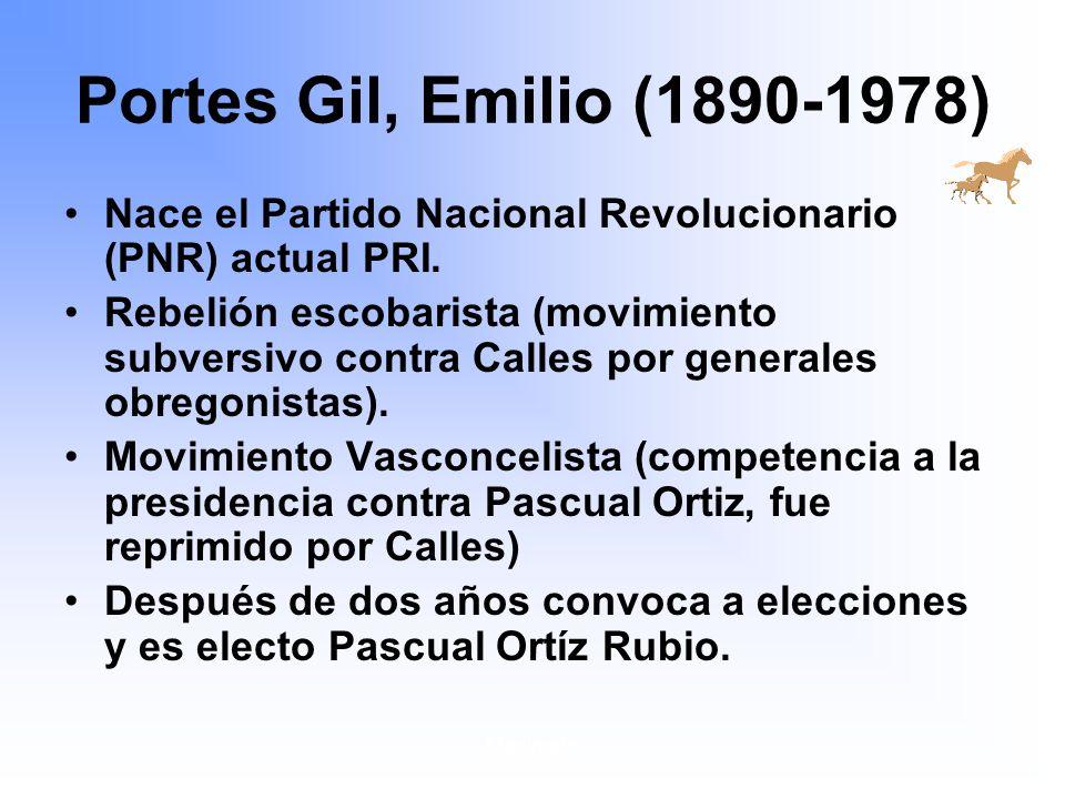 Maximato Portes Gil, Emilio (1890-1978) Nace el Partido Nacional Revolucionario (PNR) actual PRI.