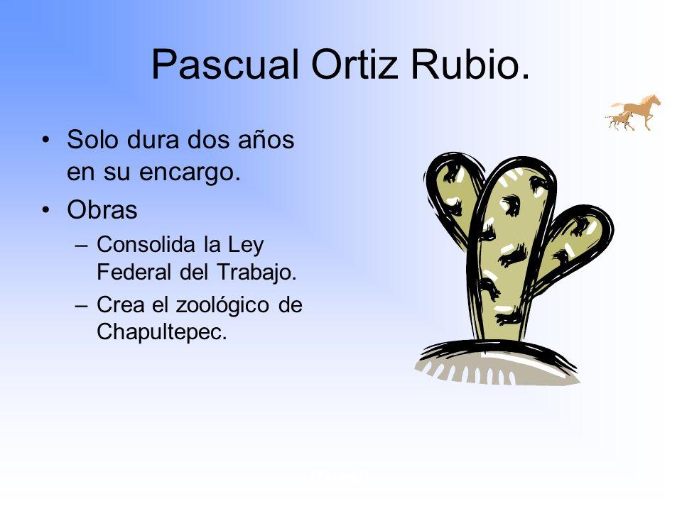 Maximato Pascual Ortiz Rubio.Solo dura dos años en su encargo.