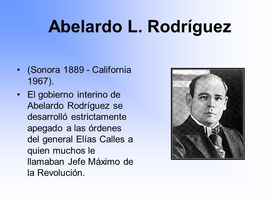 Maximato Abelardo L.Rodríguez (Sonora 1889 - California 1967).