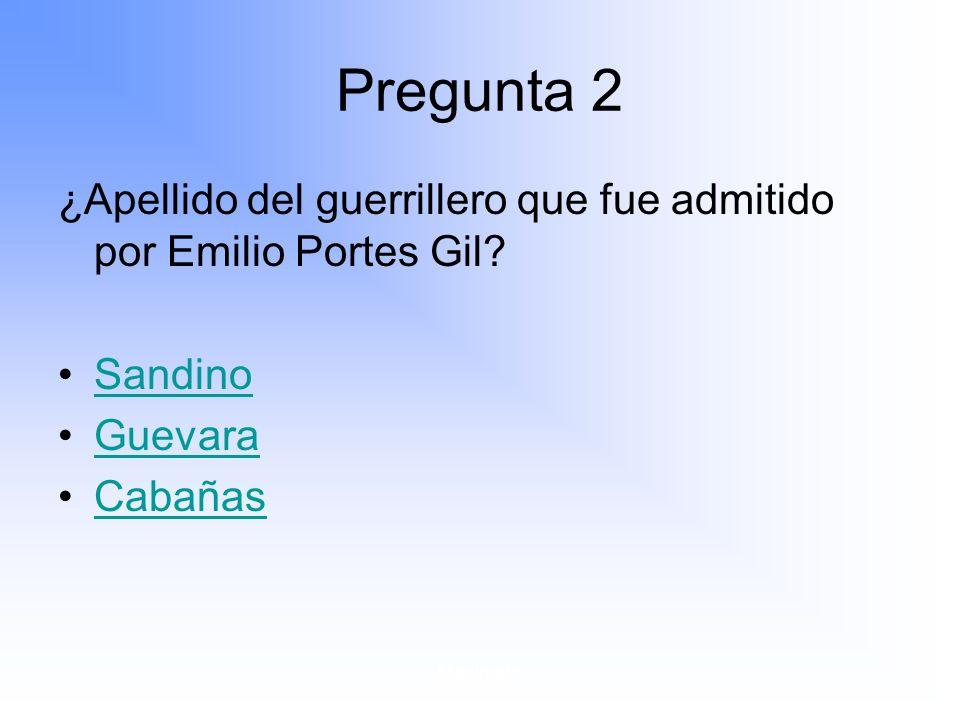 Maximato Pregunta 2 ¿Apellido del guerrillero que fue admitido por Emilio Portes Gil.