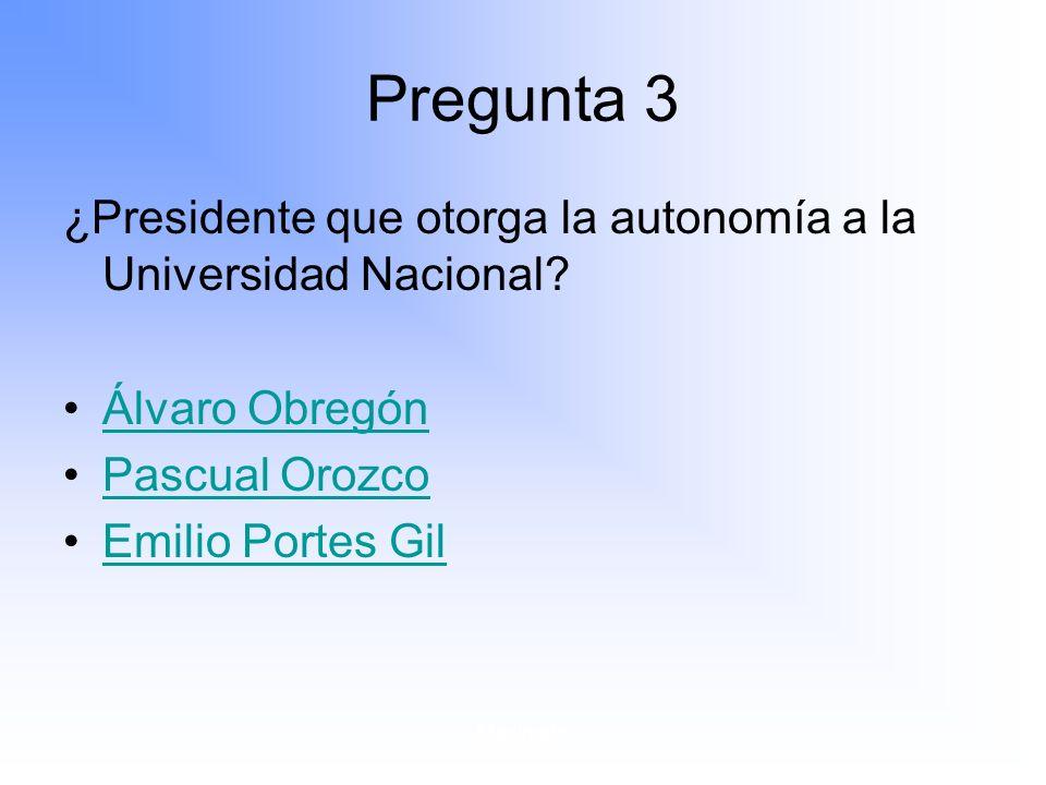 Maximato Pregunta 3 ¿Presidente que otorga la autonomía a la Universidad Nacional.