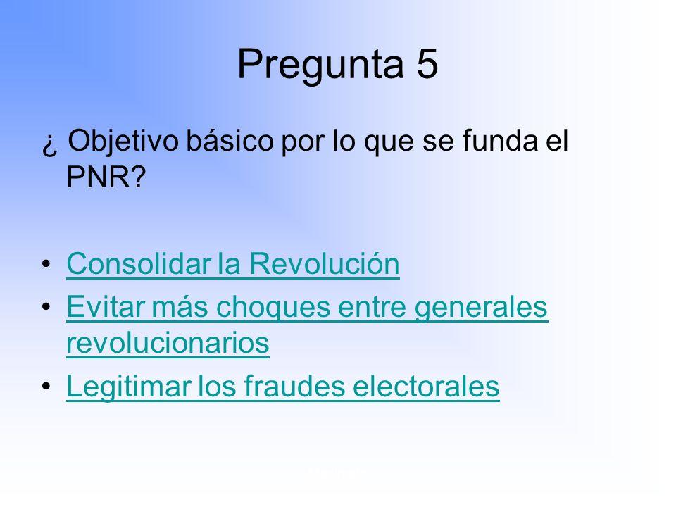 Maximato Pregunta 5 ¿ Objetivo básico por lo que se funda el PNR.