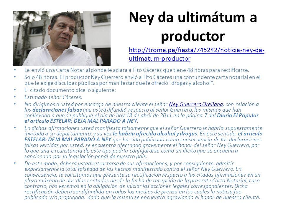 Ney da ultimátum a productor Le envió una Carta Notarial donde le aclara a Tito Cáceres que tiene 48 horas para rectificarse.