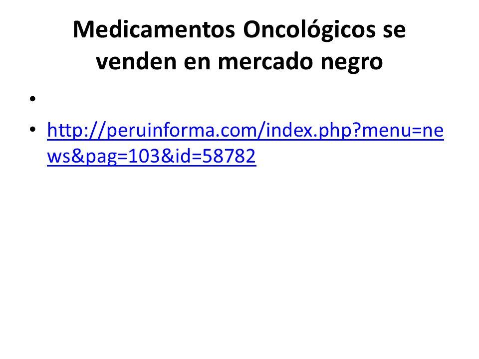 Medicamentos Oncológicos se venden en mercado negro http://peruinforma.com/index.php?menu=ne ws&pag=103&id=58782 http://peruinforma.com/index.php?menu=ne ws&pag=103&id=58782