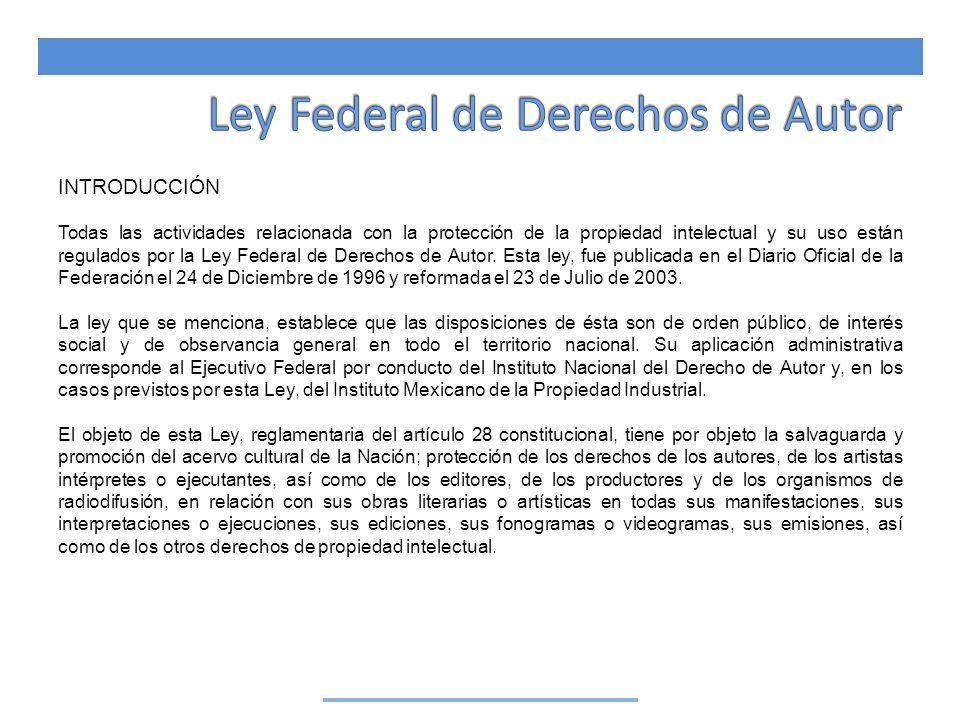 INTRODUCCIÓN Todas las actividades relacionada con la protección de la propiedad intelectual y su uso están regulados por la Ley Federal de Derechos d