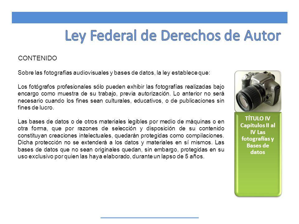 CONTENIDO Sobre las fotografías audiovisuales y bases de datos, la ley establece que: Los fotógrafos profesionales sólo pueden exhibir las fotografías
