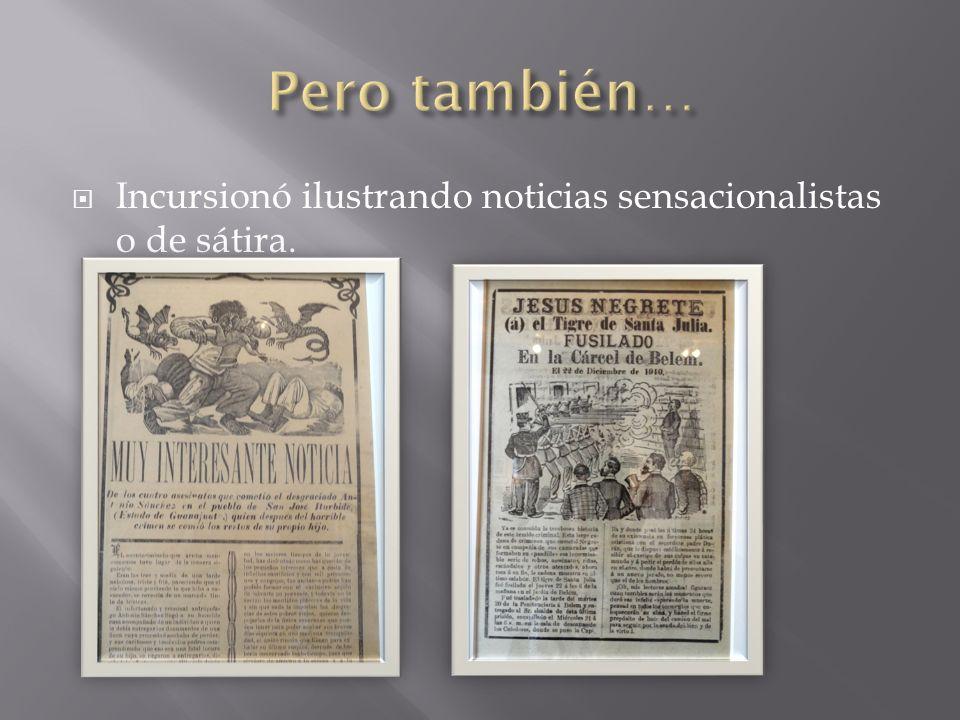 Incursionó ilustrando noticias sensacionalistas o de sátira.
