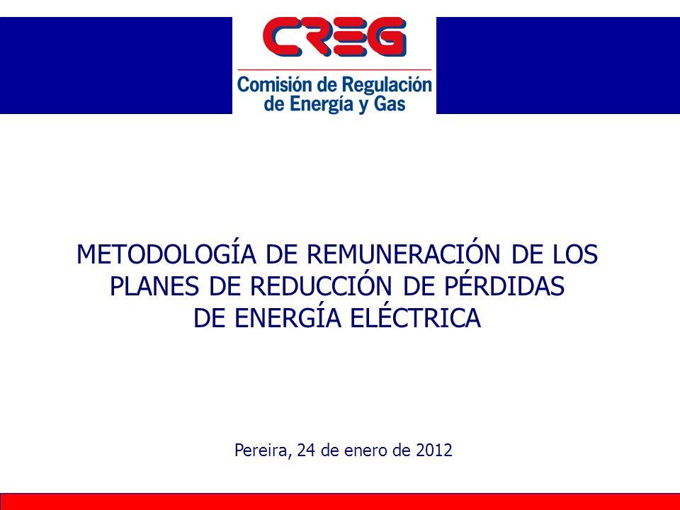 Pereira, 24 de enero de 2012 METODOLOGÍA DE REMUNERACIÓN DE LOS PLANES DE REDUCCIÓN DE PÉRDIDAS DE ENERGÍA ELÉCTRICA