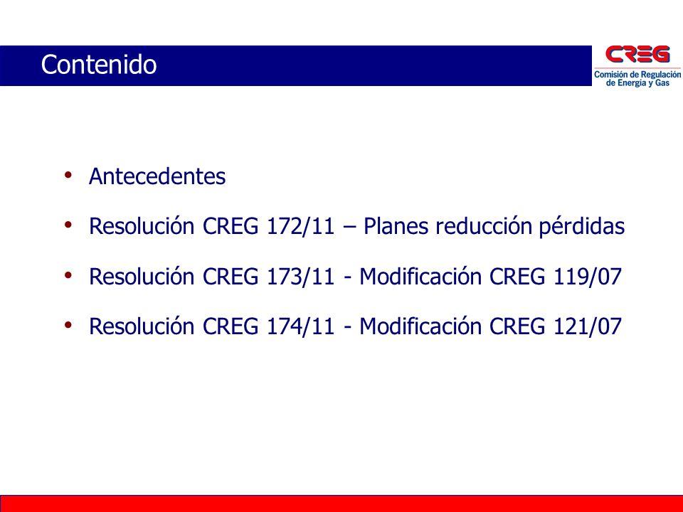 Contenido Antecedentes Resolución CREG 172/11 – Planes reducción pérdidas Resolución CREG 173/11 - Modificación CREG 119/07 Resolución CREG 174/11 - M