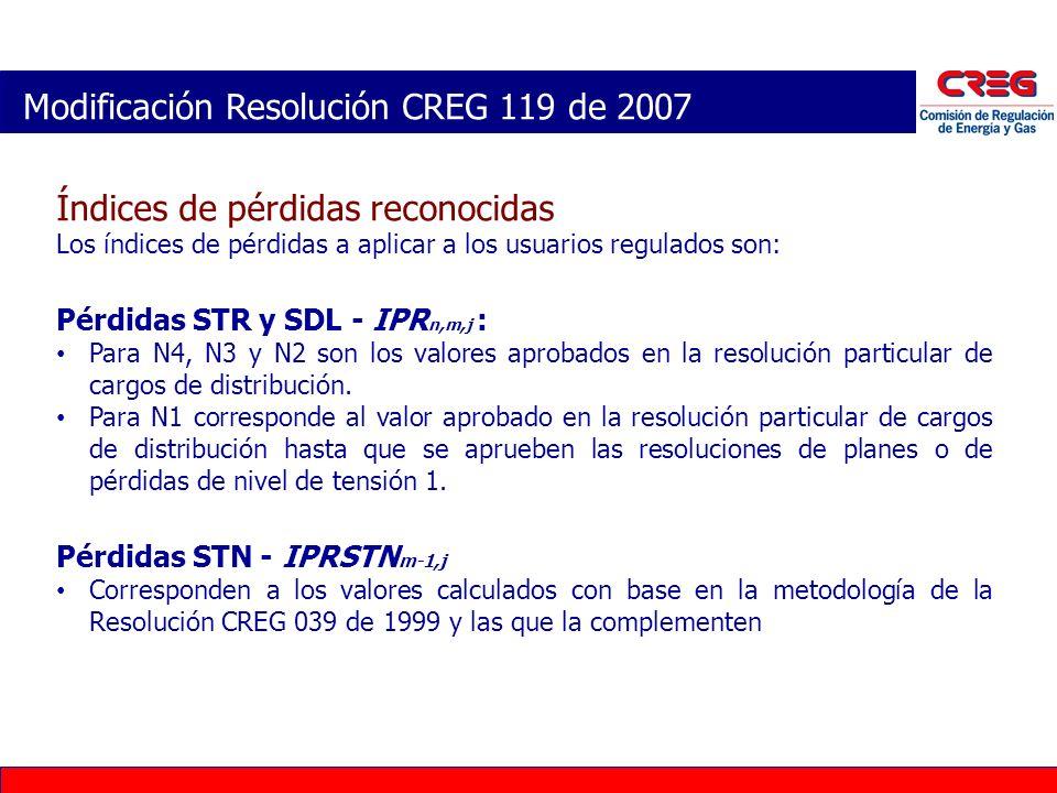 Modificación Resolución CREG 119 de 2007 Índices de pérdidas reconocidas Los índices de pérdidas a aplicar a los usuarios regulados son: Pérdidas STR