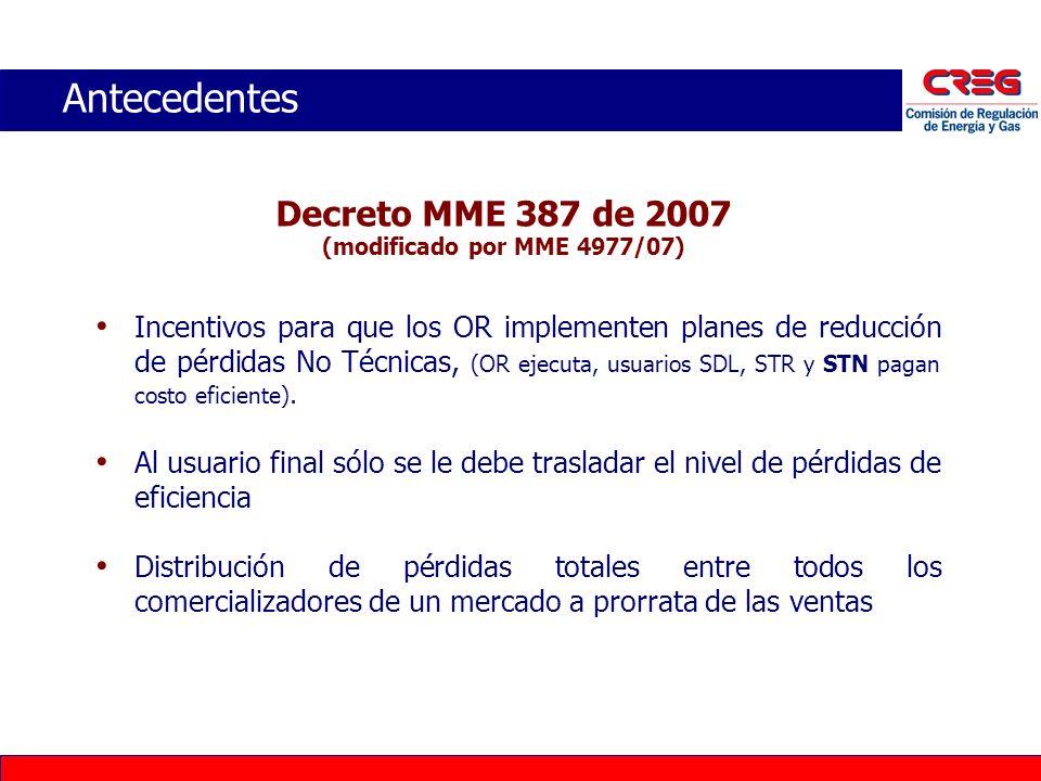 Decreto MME 387 de 2007 (modificado por MME 4977/07) Incentivos para que los OR implementen planes de reducción de pérdidas No Técnicas, (OR ejecuta,