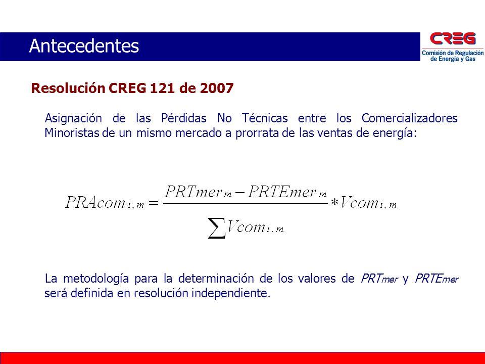 Antecedentes Resolución CREG 121 de 2007 Asignación de las Pérdidas No Técnicas entre los Comercializadores Minoristas de un mismo mercado a prorrata