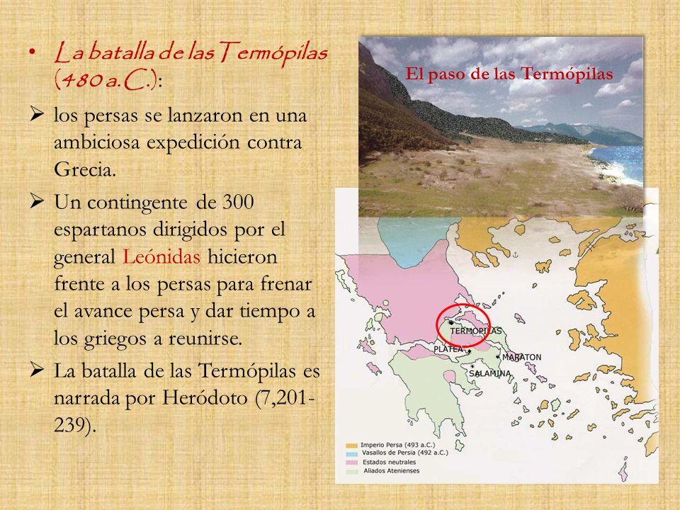 La batalla de lasTermópilas (480 a.C.) : los persas se lanzaron en una ambiciosa expedición contra Grecia. Un contingente de 300 espartanos dirigidos