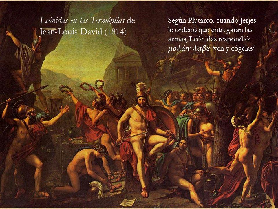 Leónidas en las Termópilas de Jean-Louis David (1814) Según Plutarco, cuando Jerjes le ordenó que entregaran las armas, Leónidas respondió: μολν λαβ v
