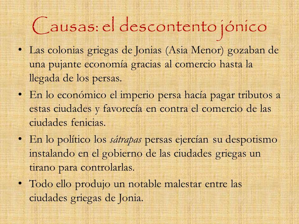 Causas: el descontento jónico Las colonias griegas de Jonias (Asia Menor) gozaban de una pujante economía gracias al comercio hasta la llegada de los