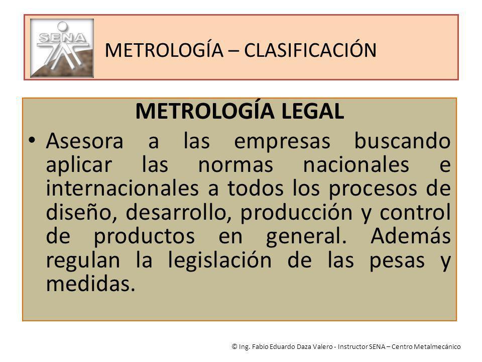METROLOGÍA – CLASIFICACIÓN METROLOGÍA LEGAL Asesora a las empresas buscando aplicar las normas nacionales e internacionales a todos los procesos de di