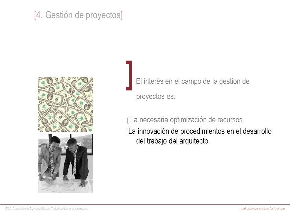 © 2010 José Javier Quintana Saldise. Todos los derechos reservados bs A business solutions for Architecs ] El interés en el campo de la gestión de pro