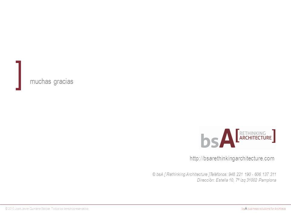 © 2010 José Javier Quintana Saldise. Todos los derechos reservados bs A business solutions for Architecs ] muchas gracias http://bsarethinkingarchitec