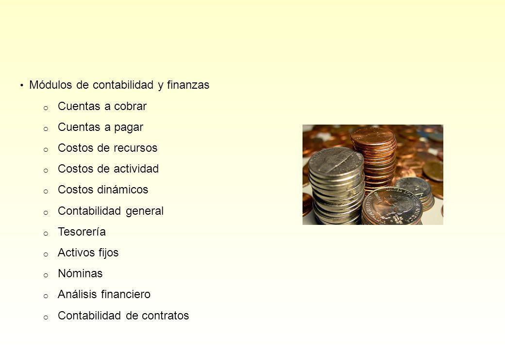 Módulos de contabilidad y finanzas o Cuentas a cobrar o Cuentas a pagar o Costos de recursos o Costos de actividad o Costos dinámicos o Contabilidad g