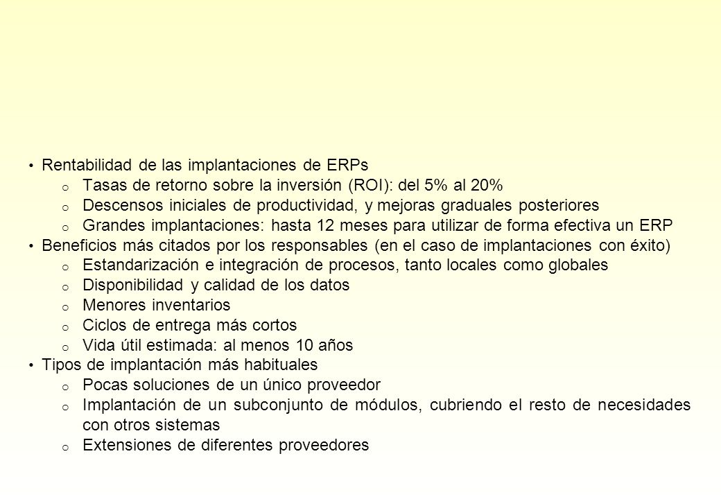Rentabilidad de las implantaciones de ERPs o Tasas de retorno sobre la inversión (ROI): del 5% al 20% o Descensos iniciales de productividad, y mejora