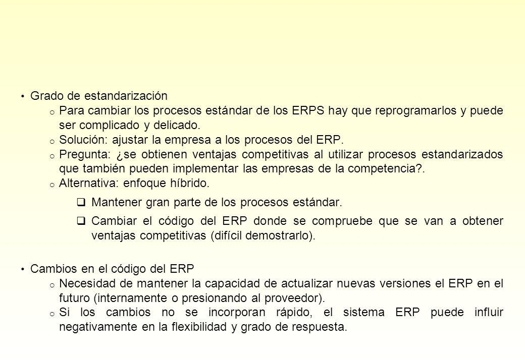 Grado de estandarización o Para cambiar los procesos estándar de los ERPS hay que reprogramarlos y puede ser complicado y delicado. o Solución: ajusta